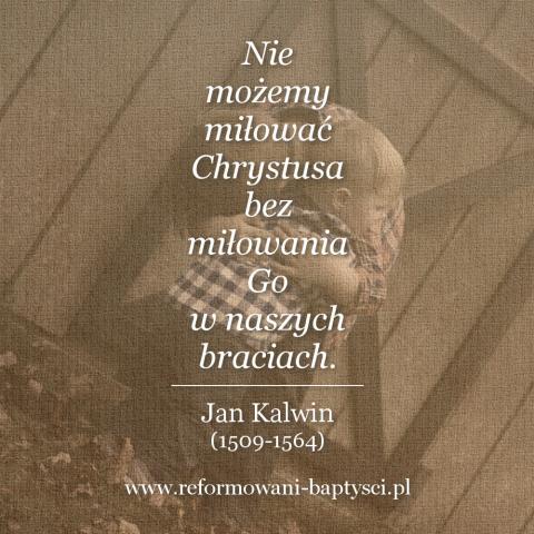 """Reformowani Baptyści Zbór w Zielonej Górze: """"Nie możemy miłować Chrystusa bez miłowania Go w naszych braciach"""" – Jan Kalwin (1509-1564)."""
