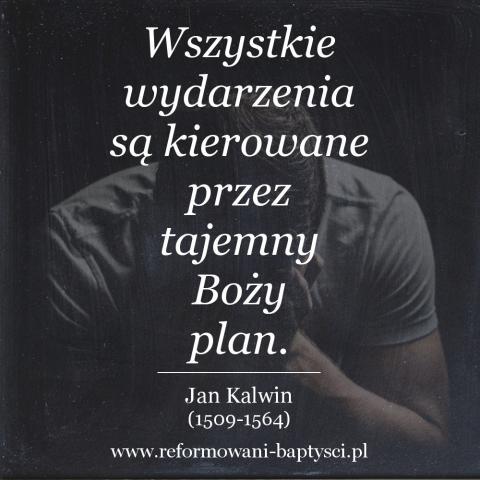 """Reformowani Baptyści Zbór w Zielonej Górze: """"Wszystkie wydarzenia są kierowane przez tajemny Boży plan"""" – Jan Kalwin (1509-1564)."""