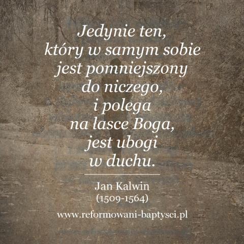 """Reformowani Baptyści Zbór w Zielonej Górze: """"Jedynie ten, który w samym sobie jest pomniejszony do niczego, i polega na łasce Boga, jest ubogi w duchu"""" – Jan Kalwin (1509-1564)."""