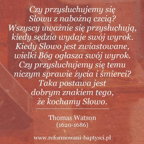 """Reformowani Baptyści Zielona Góra: """"Czy przysłuchujemy się Słowu z nabożną czcią? Wszyscy uważnie się przysłuchują, kiedy sędzia wydaje swój wyrok. Kiedy Słowo jest zwiastowane, wielki Bóg ogłasza swój wyrok. Czy przysłuchujemy się temu niczym sprawie życia i śmierci? Taka postawa jest dobrym znakiem tego, że kochamy Słowo"""" –  Thomas Watson (1620-1686)."""