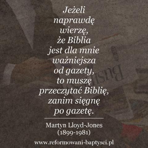 """Reformowani Baptyści Zielona Góra: """"Jeżeli naprawdę  wierzę, że Biblia jest dla mnie ważniejsza od gazety, to muszę przeczytać Biblię, zanim sięgnę po gazetę"""" - Martyn Lloyd-Jones (1899-1981)."""