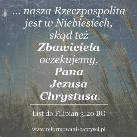 """Zbór Reformowanych Baptystów w Zielonej Górze: """"... nasza Rzeczpospolita jest w Niebiesiech, skąd też Zbawiciela oczekujemy, Pana Jezusa Chrystusa"""" (Flp 3:20 BG)."""