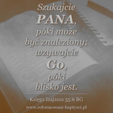 """Zbór Reformowanych Baptystów w Zielonej Górze: """"Szukajcie Pana, póki może być znaleziony; wzywajcie go, póki blisko jest"""" (Iz 55:6 BG)."""