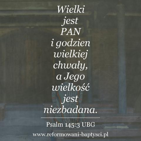 """Reformowani Baptyści Zbór Reformowanych Baptystów w Zielonej Górze: """"Wielki jest PAN i godzien wielkiej chwały, a Jego wielkość jest niezbadana"""" (Ps 145:3 UBG)."""