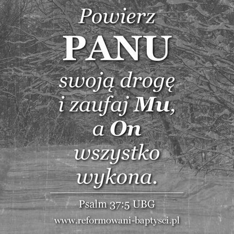 """Zbór Reformowanych Baptystów w Zielonej Górze: """"Powierz PANU swoją drogę i zaufaj Mu, a On wszystko wykona"""" (Ps 37:5 UBG)."""