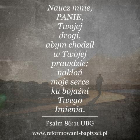 """Reformowani Baptyści Zbór w Zielonej Górze: """"Naucz mnie, PANIE, Twojej drogi, abym chodził w Twojej prawdzie; nakłoń moje serce ku bojaźni Twego Imienia"""" (Ps 86:11 UBG)."""