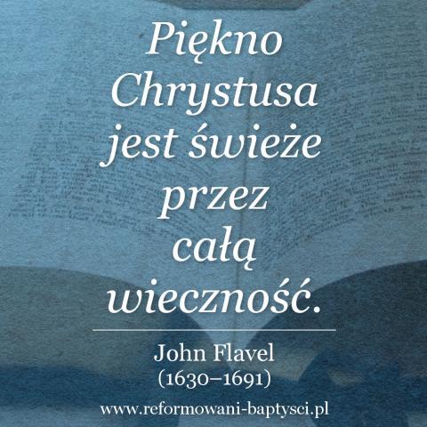 """Reformowani Baptyści Zielona Góra: """"Piękno Chrystusa jest świeże przez całą wieczność"""" – John Flavel (1630–1691)."""