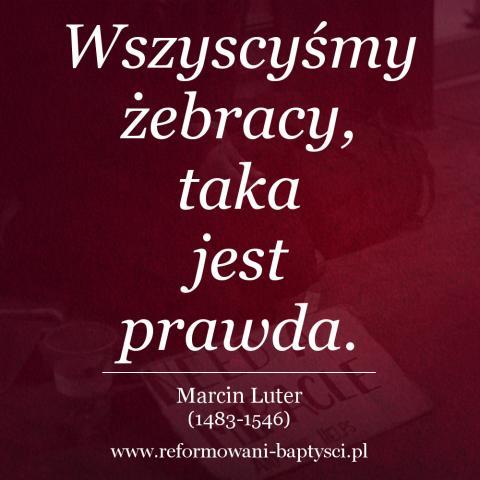 """Reformowani Baptyści Zielona Góra: """"Wszyscyśmy żebracy, taka jest prawda"""" – Marcin Luter (1483-1546)."""