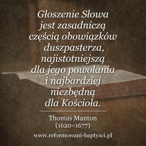 """Reformowani Baptyści Zbór w Zielonej Górze:""""Głoszenie Słowa jest zasadniczą częścią obowiązków duszpasterza, najistotniejszą dla jego powołania i najbardziej niezbędną dla Kościoła"""" – Thomas Manton (1620–1677)."""