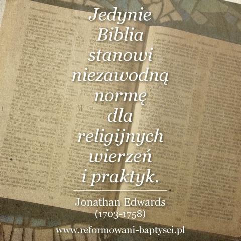 """Reformowani Baptyści Zbór w Zielonej Górze: """"Jedynie Biblia stanowi niezawodną normę dla religijnych wierzeń i praktyk"""" – Jonathan Edwards  (1703-1758)."""