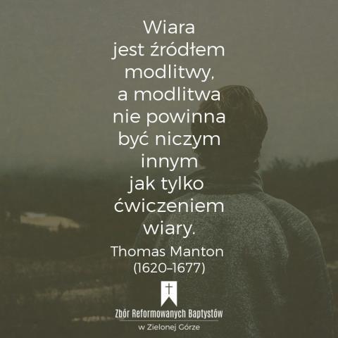 """Reformowani Baptyści Zbór w Zielonej Górze: 'Wiara jest źródłem modlitwy, a modlitwa nie powinna być niczym innym jak tylko ćwiczeniem wiary"""" – Thomas Manton (1620–1677)."""