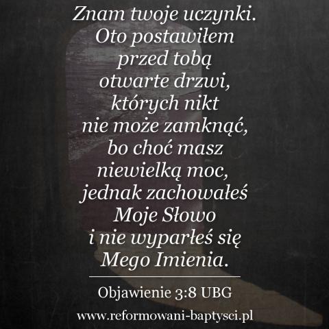 """Reformowani Baptyści Zbór w Zielonej Górze: """"Znam twoje uczynki. Oto postawiłem przed tobą otwarte drzwi, których nikt nie może zamknąć, bo choć masz niewielką moc, jednak zachowałeś Moje Słowo i nie wyparłeś się Mego Imienia"""" (Obj 3:8 UBG)."""