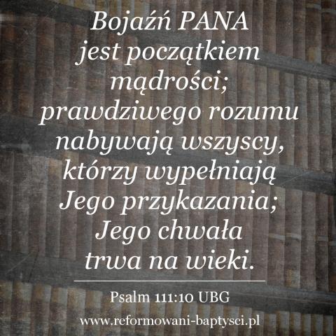 """Reformowani Baptyści Zbór w Zielonej Górze: """"Bojaźń PANA jest początkiem mądrości; prawdziwego rozumu nabywają wszyscy, którzy wypełniają Jego przykazania; Jego chwała trwa na wieki"""" (Ps 111:10 UBG)."""