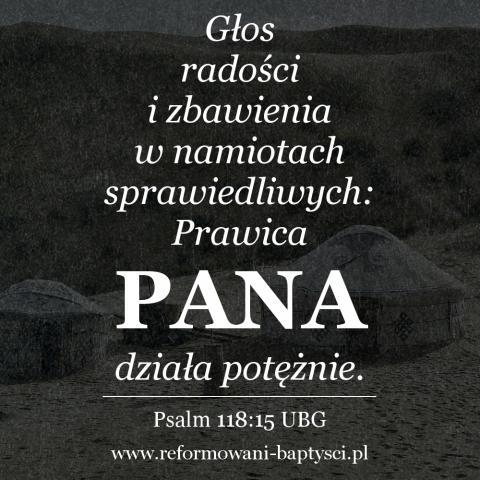 """Reformowani Baptyści Zbór w Zielonej Górze: """"Głos radości i zbawienia w namiotach sprawiedliwych: Prawica PANA działa potężnie"""" (Ps 118:15 UBG)."""