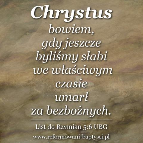"""Zbór Reformowanych Baptystów w Zielonej Górze: """"Chrystus bowiem, gdy jeszcze byliśmy słabi, we właściwym czasie umarł za bezbożnych"""" (Rz 5:6 UBG)."""