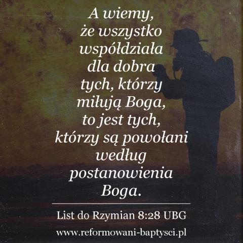 """Reformowani Baptyści Zbór w Zielonej Górze: """"A wiemy, że wszystko współdziała dla dobra tych, którzy miłują Boga, to jest tych, którzy są powołani według postanowienia Boga"""" (Rz 8:28 UBG)."""