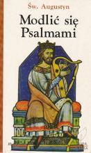Zbór Reformowanych Baptystów w Zielonej Górze: Augustyn z Hippony (św. Augustyn): Modlić się Psalmami